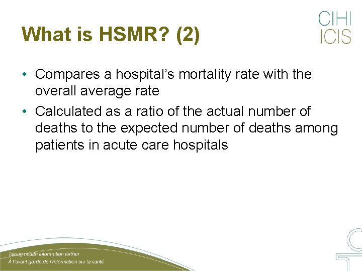 What is HSMR? (2) • Compares a hospital's mortality rate with the overall average