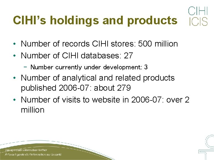 CIHI's holdings and products • Number of records CIHI stores: 500 million • Number