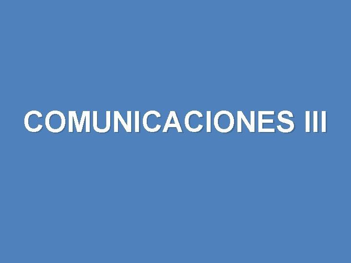 COMUNICACIONES III