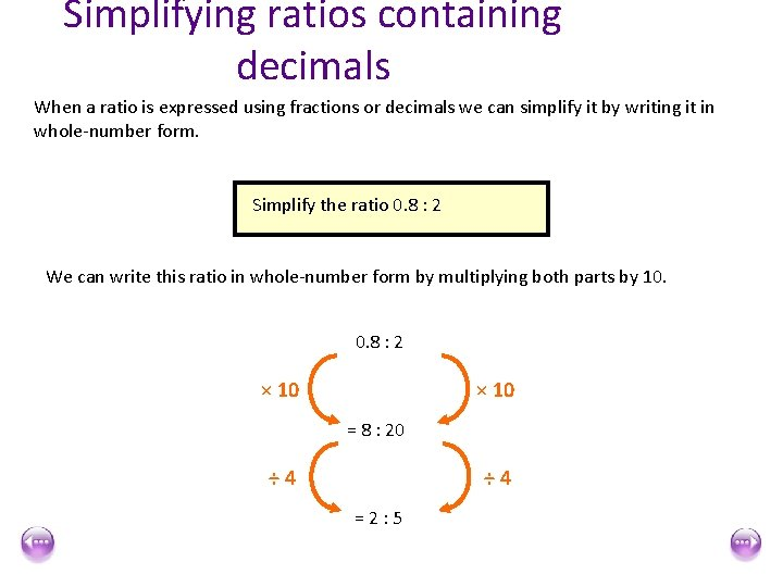 Simplifying ratios containing decimals When a ratio is expressed using fractions or decimals we