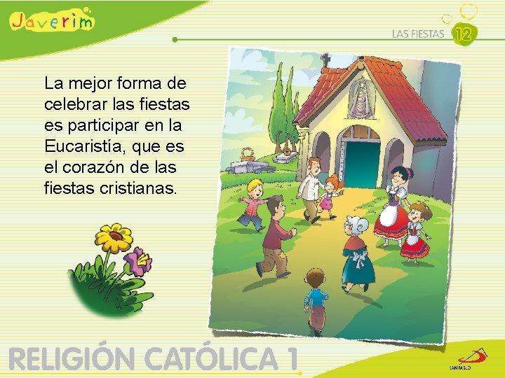 La mejor forma de celebrar las fiestas es participar en la Eucaristía, que es