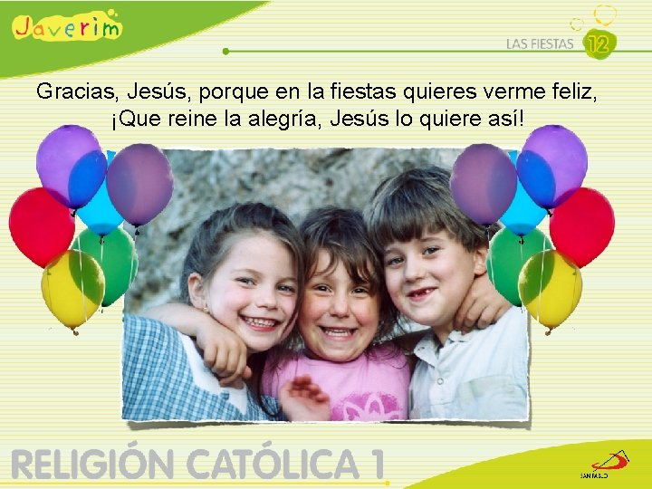 Gracias, Jesús, porque en la fiestas quieres verme feliz, ¡Que reine la alegría, Jesús