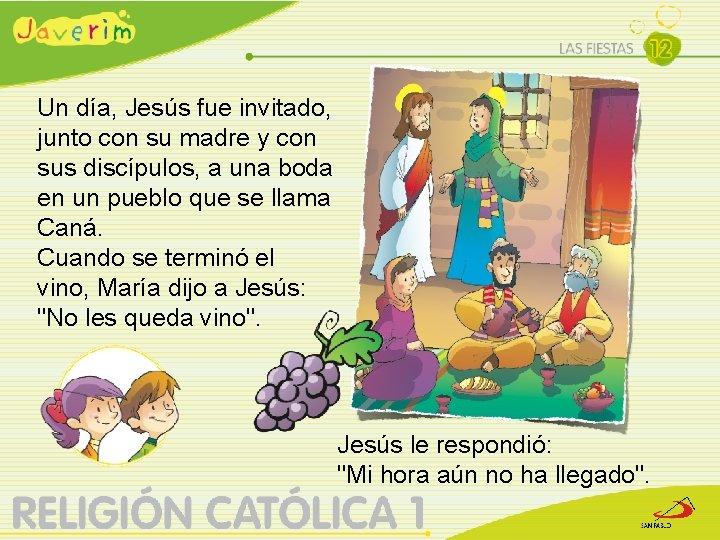 Un día, Jesús fue invitado, junto con su madre y con sus discípulos, a