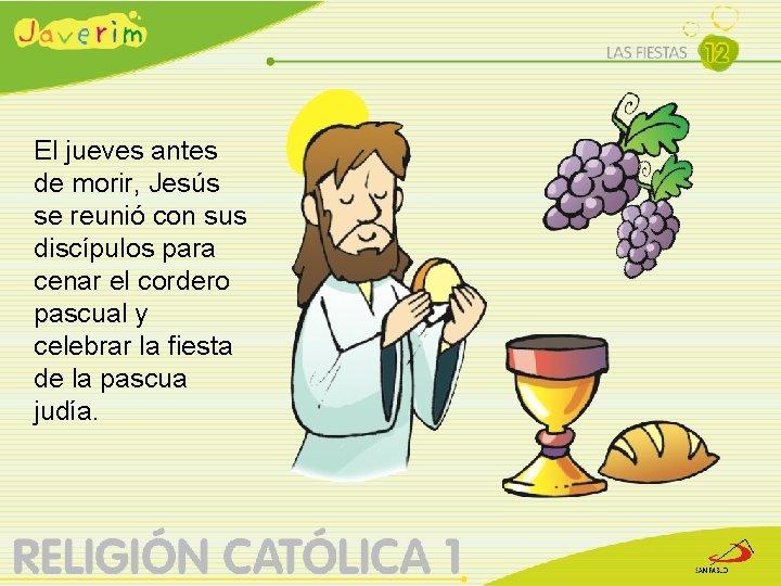 El jueves antes de morir, Jesús se reunió con sus discípulos para cenar el