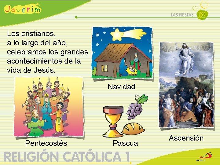 Los cristianos, a lo largo del año, celebramos los grandes acontecimientos de la vida