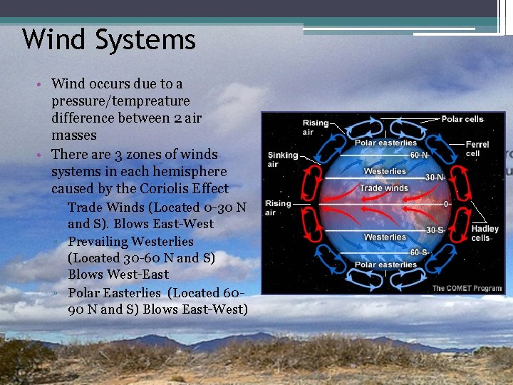 Wind Systems • Wind occurs due to a pressure/tempreature difference between 2 air masses
