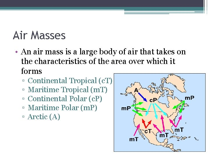 Air Masses • An air mass is a large body of air that takes