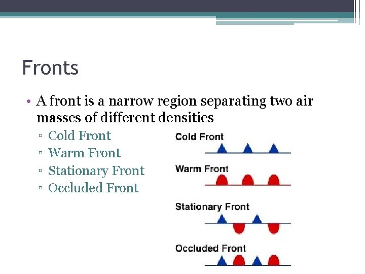 Fronts • A front is a narrow region separating two air masses of different