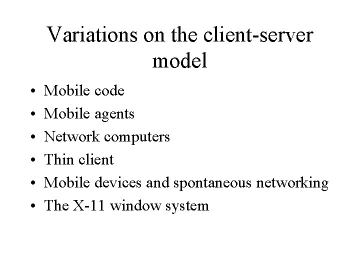 Variations on the client-server model • • • Mobile code Mobile agents Network computers