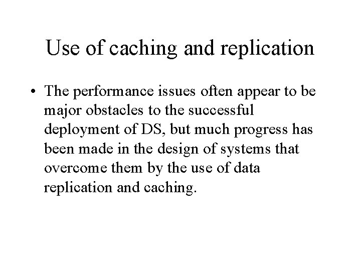 Use of caching and replication • The performance issues often appear to be major