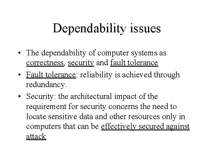 Dependability issues • The dependability of computer systems as correctness, security and fault tolerance