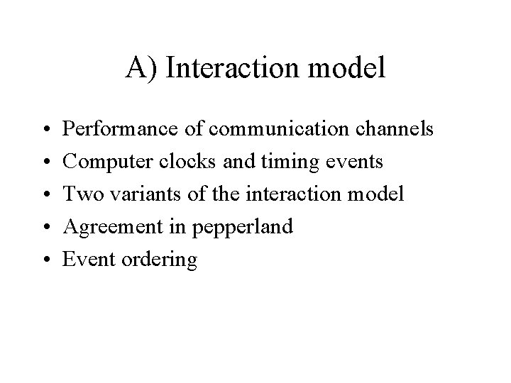 A) Interaction model • • • Performance of communication channels Computer clocks and timing