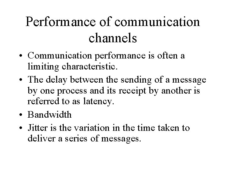 Performance of communication channels • Communication performance is often a limiting characteristic. • The