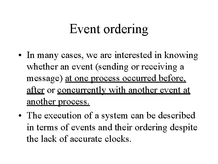 Event ordering • In many cases, we are interested in knowing whether an event