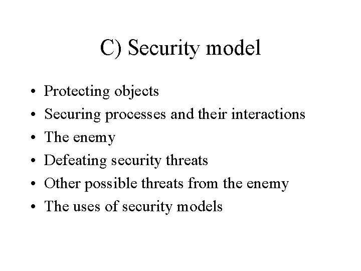 C) Security model • • • Protecting objects Securing processes and their interactions The