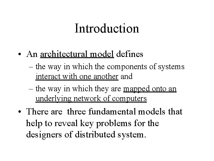 Introduction • An architectural model defines – the way in which the components of