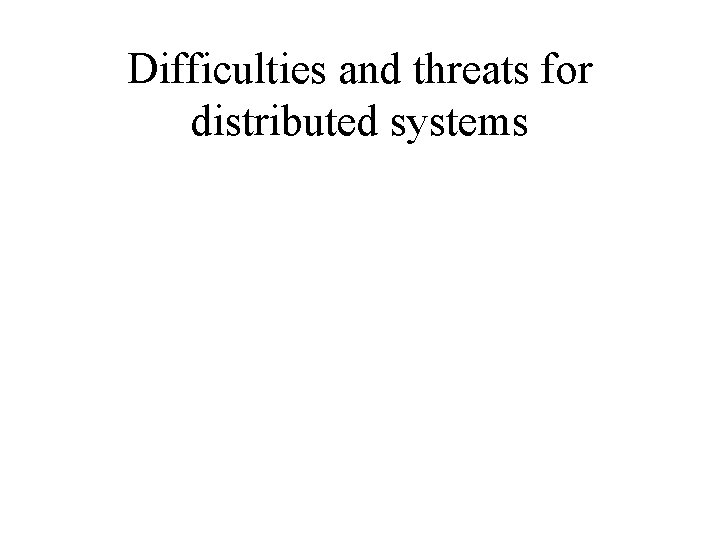 Difficulties and threats for distributed systems