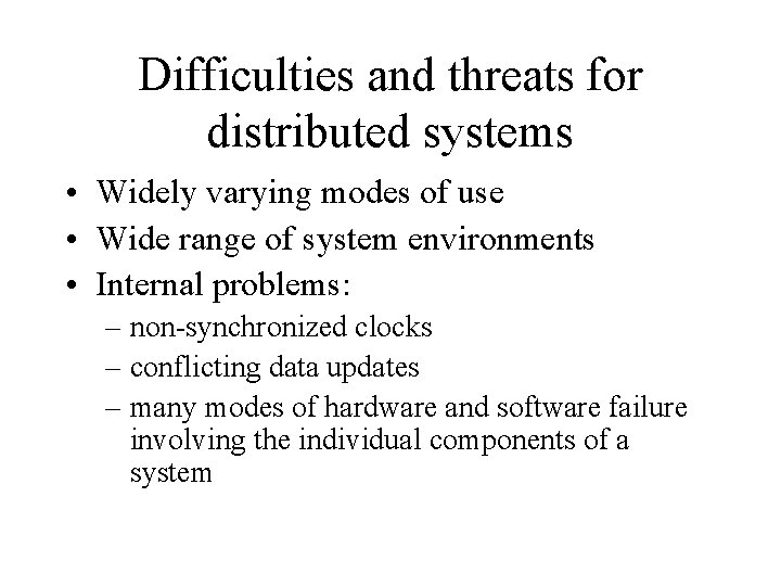 Difficulties and threats for distributed systems • Widely varying modes of use • Wide