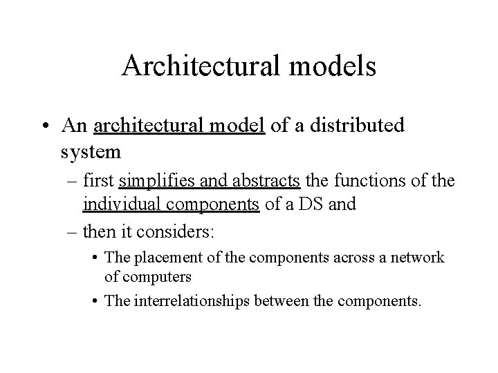 Architectural models • An architectural model of a distributed system – first simplifies and