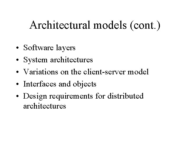 Architectural models (cont. ) • • • Software layers System architectures Variations on the