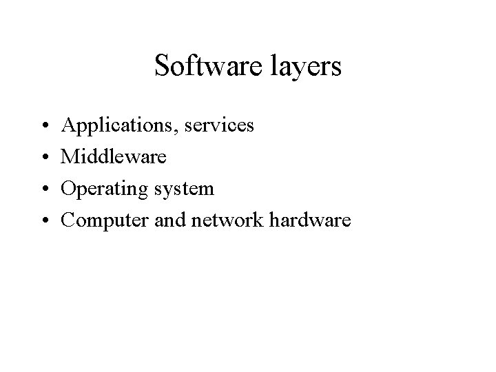 Software layers • • Applications, services Middleware Operating system Computer and network hardware