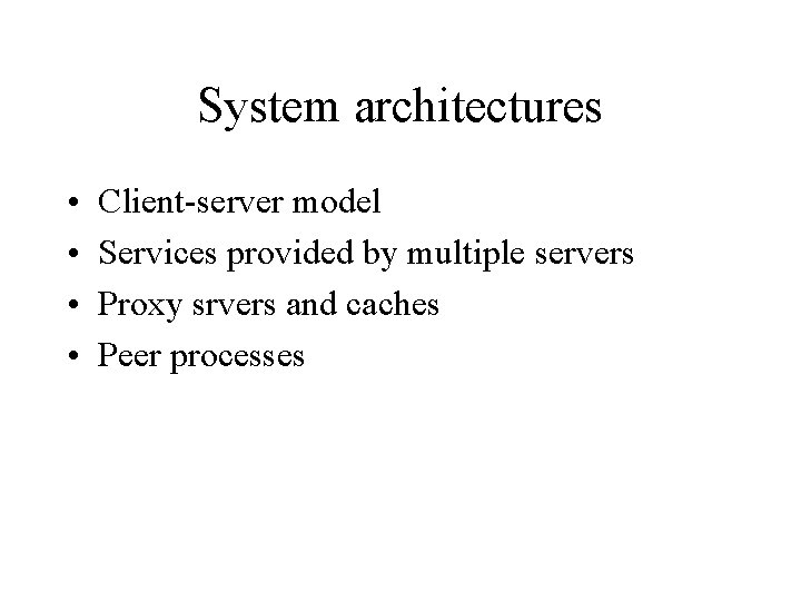 System architectures • • Client-server model Services provided by multiple servers Proxy srvers and