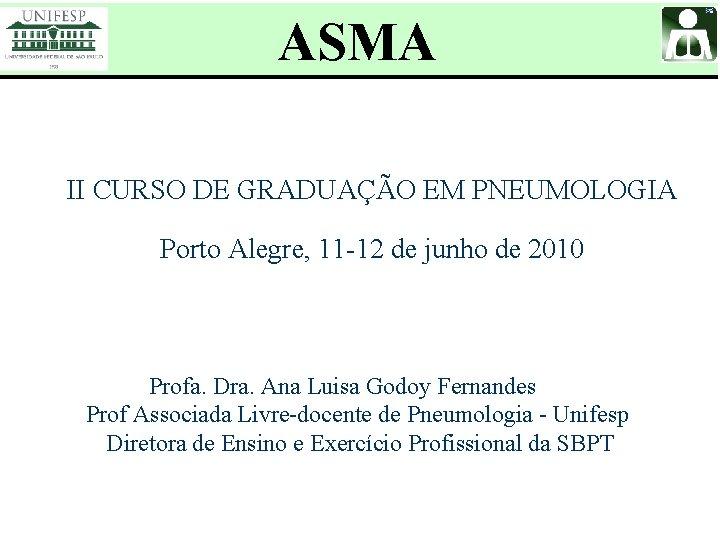 ASMA II CURSO DE GRADUAÇÃO EM PNEUMOLOGIA Porto Alegre, 11 -12 de junho de