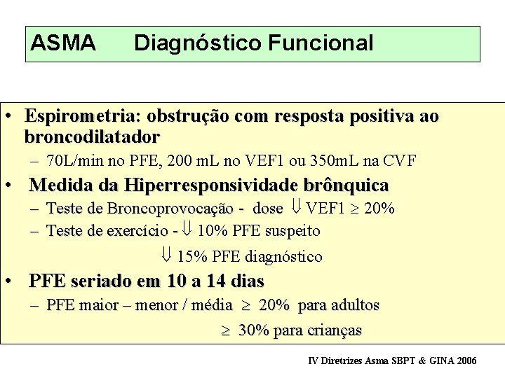 ASMA Diagnóstico Funcional • Espirometria: obstrução com resposta positiva ao broncodilatador – 70 L/min