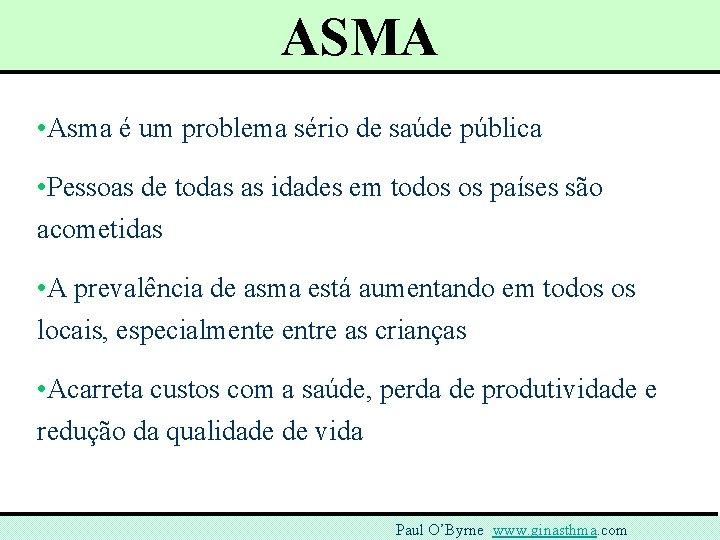 ASMA • Asma é um problema sério de saúde pública • Pessoas de todas