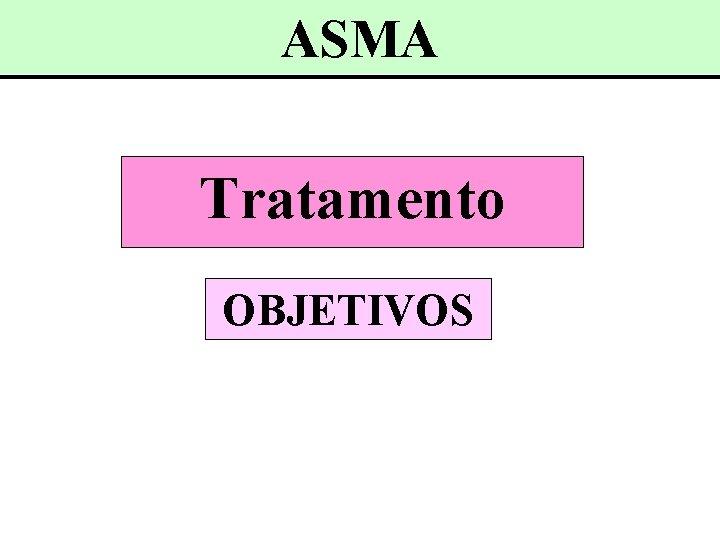 ASMA Tratamento OBJETIVOS