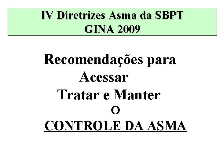 IV Diretrizes Asma da SBPT GINA 2009 Recomendações para Acessar Tratar e Manter O