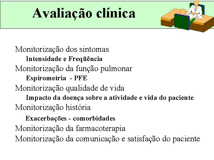 Avaliação clínica Monitorização dos sintomas Intensidade e Freqüência Monitorização da função pulmonar Espirometria -