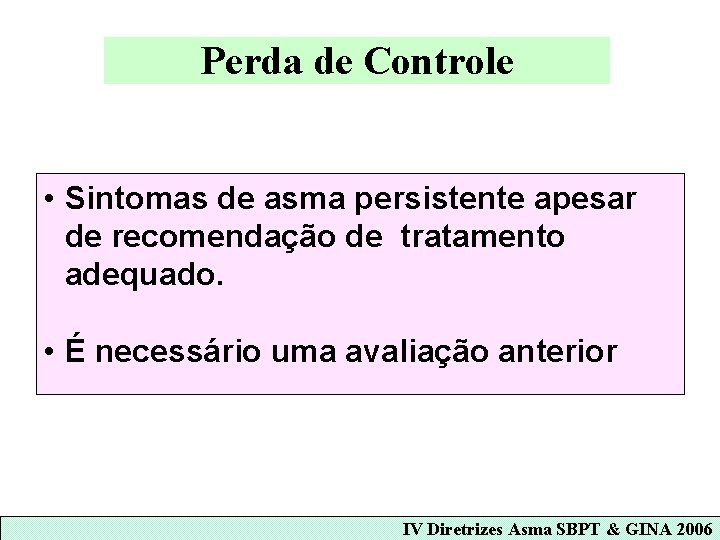 Perda de Controle • Sintomas de asma persistente apesar de recomendação de tratamento adequado.