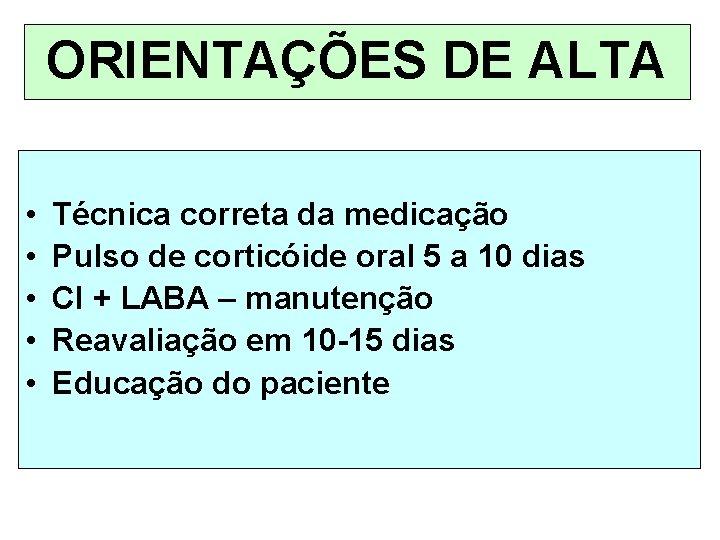 ORIENTAÇÕES DE ALTA • • • Técnica correta da medicação Pulso de corticóide oral