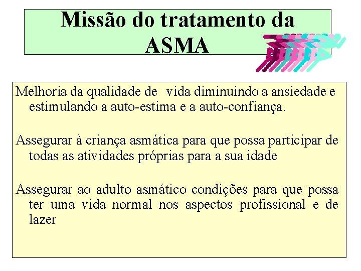 Missão do tratamento da ASMA Melhoria da qualidade de vida diminuindo a ansiedade e