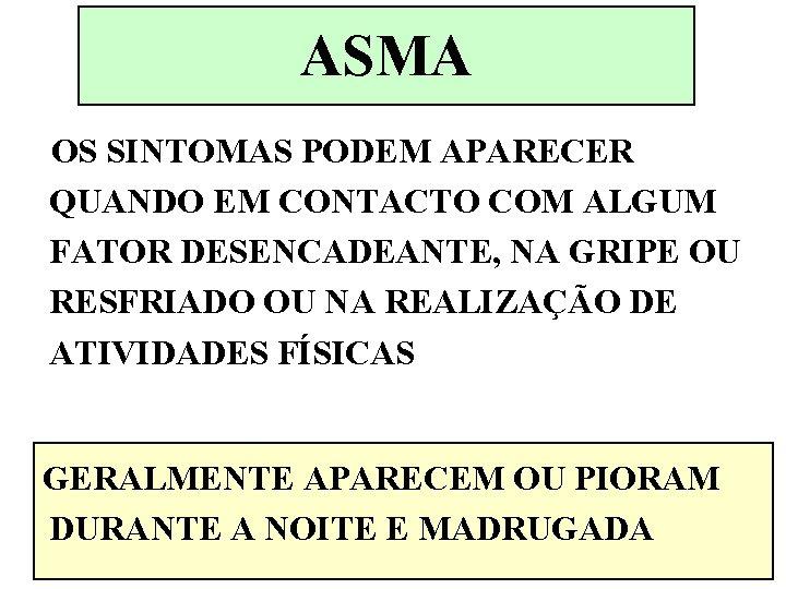 ASMA OS SINTOMAS PODEM APARECER QUANDO EM CONTACTO COM ALGUM FATOR DESENCADEANTE, NA GRIPE