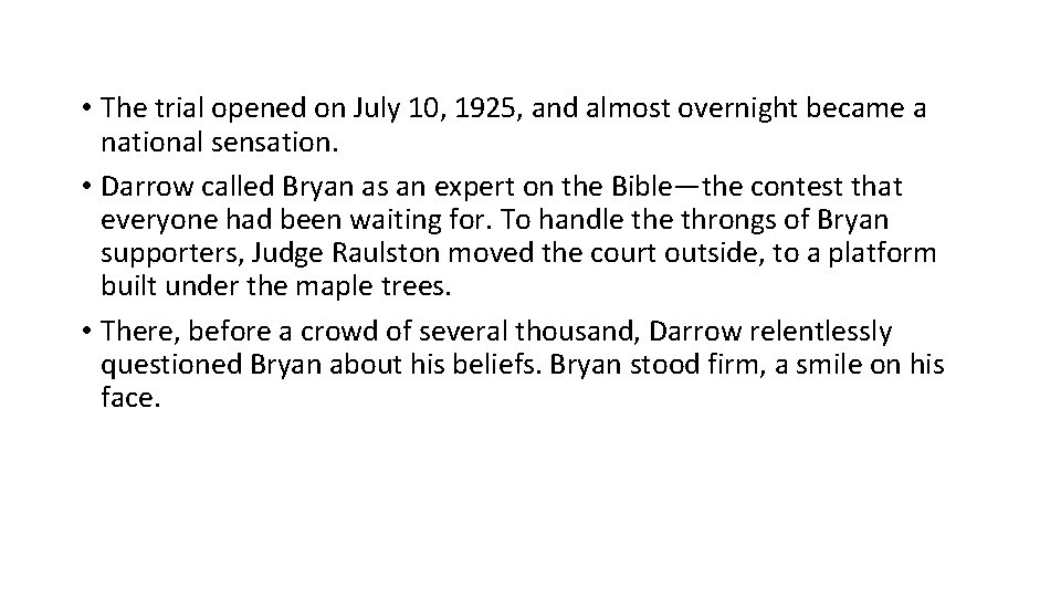 • The trial opened on July 10, 1925, and almost overnight became a