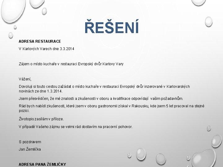 ŘEŠENÍ ADRESA RESTAURACE V Karlových Varech dne 3. 3. 2014 Zájem o místo kuchaře