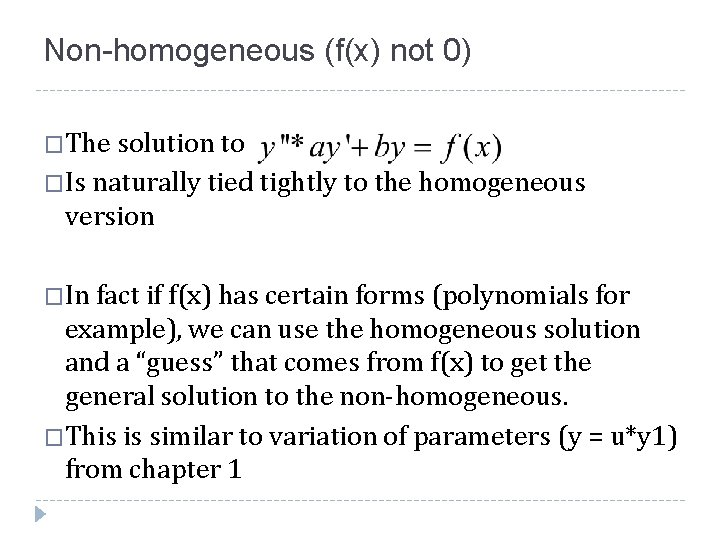 Non-homogeneous (f(x) not 0) �The solution to �Is naturally tied tightly to the homogeneous