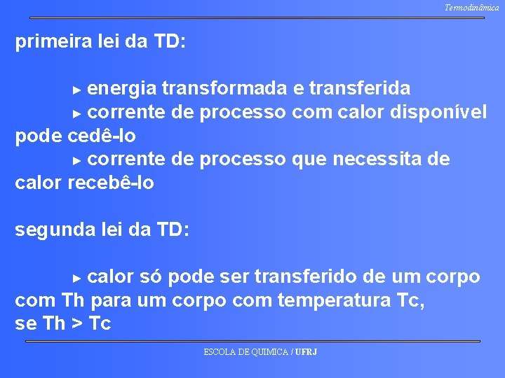Termodinâmica primeira lei da TD: ► energia transformada e transferida ► corrente de processo