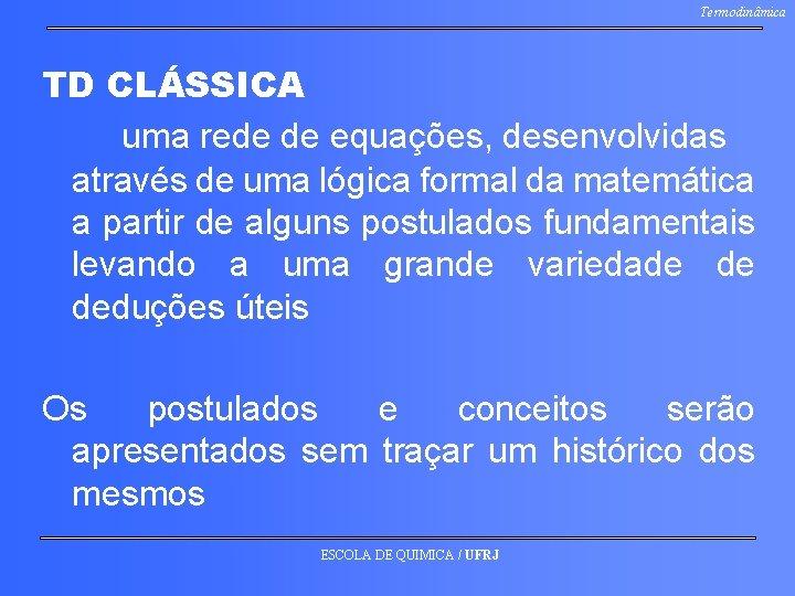 Termodinâmica TD CLÁSSICA uma rede de equações, desenvolvidas através de uma lógica formal da