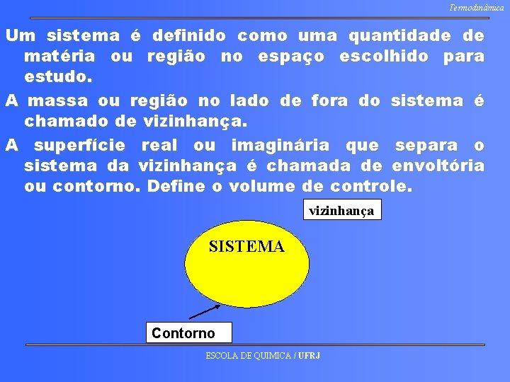 Termodinâmica Um sistema é definido como uma quantidade de matéria ou região no espaço