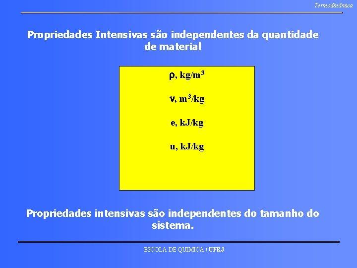 Termodinâmica Propriedades Intensivas são independentes da quantidade de material , kg/m 3 , m