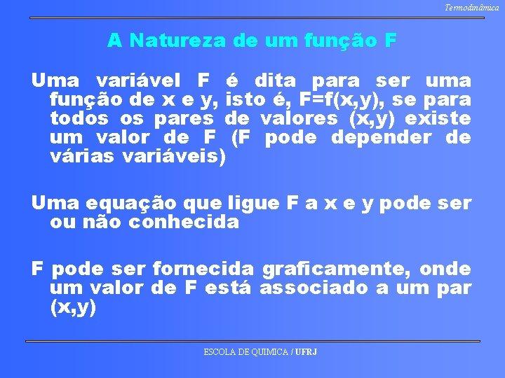 Termodinâmica A Natureza de um função F Uma variável F é dita para ser