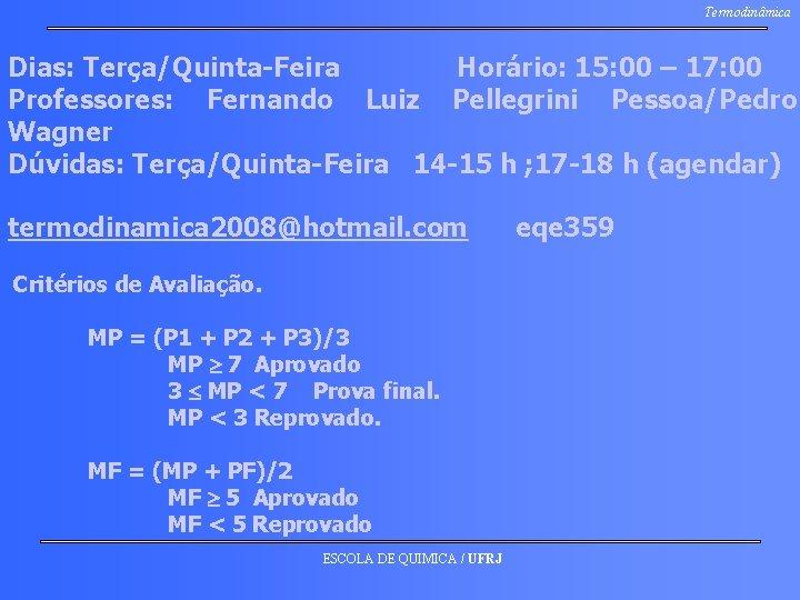 Termodinâmica Dias: Terça/Quinta-Feira Horário: 15: 00 – 17: 00 Professores: Fernando Luiz Pellegrini Pessoa/Pedro