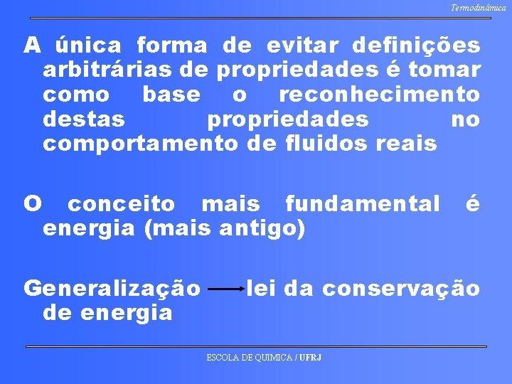 Termodinâmica A única forma de evitar definições arbitrárias de propriedades é tomar como base