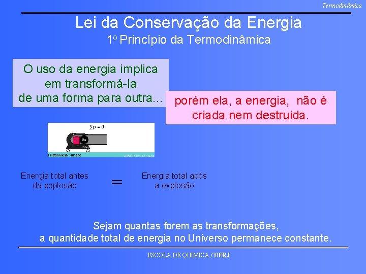 Termodinâmica Lei da Conservação da Energia 1 o Princípio da Termodinâmica O uso da