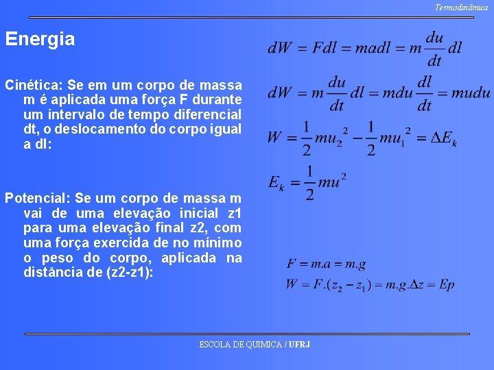 Termodinâmica Energia Cinética: Se em um corpo de massa m é aplicada uma força