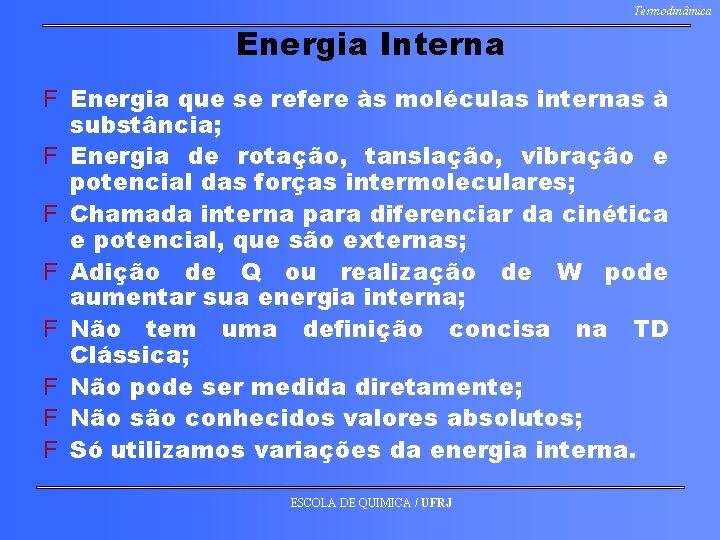 Termodinâmica Energia Interna F Energia que se refere às moléculas internas à substância; F