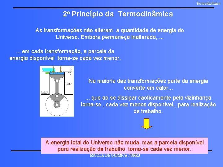 Termodinâmica 2 o Princípio da Termodinâmica As transformações não alteram a quantidade de energia